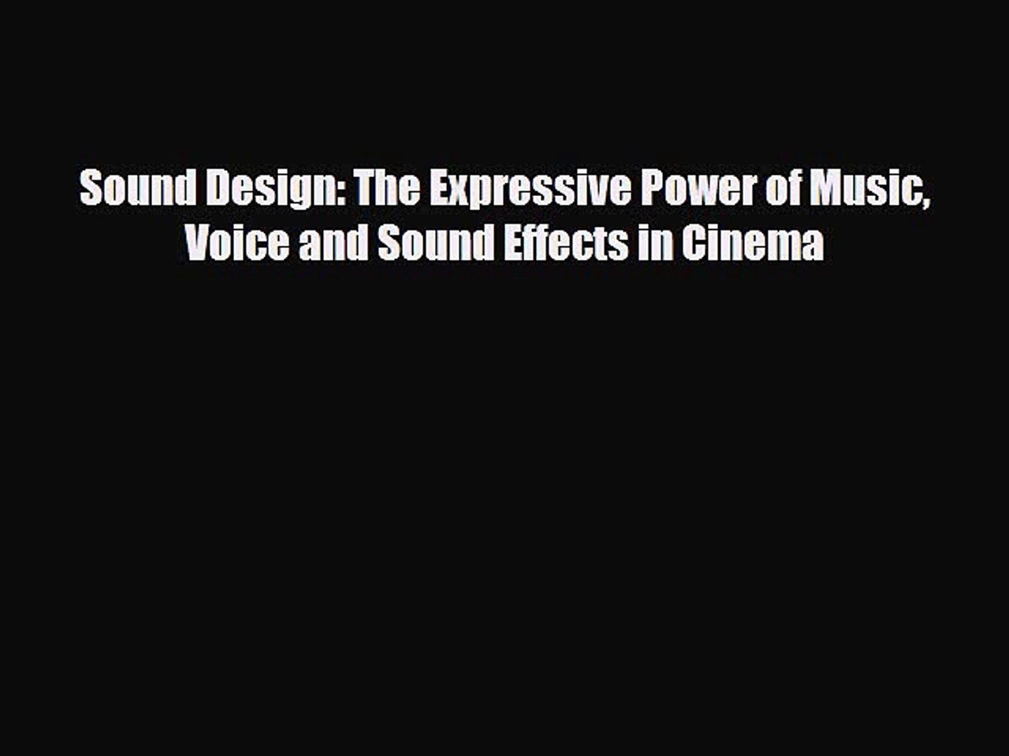 PDF Sound Design: The Expressive Power of Music Voice and Sound Effects in Cinema  Read Online