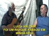 FOI UM RIO QUE PASSOU EM MINHA VIDA LUIZ E VALTAIR
