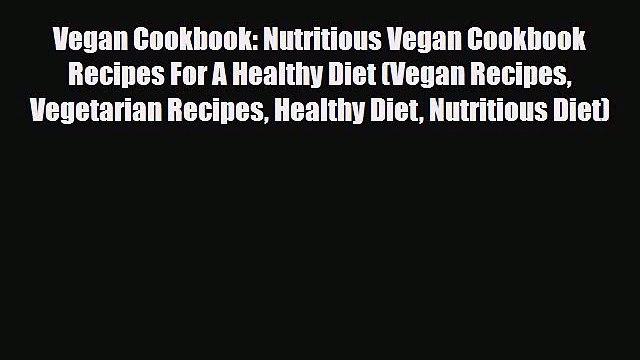 Read Vegan Cookbook: Nutritious Vegan Cookbook Recipes For A Healthy Diet (Vegan Recipes Vegetarian