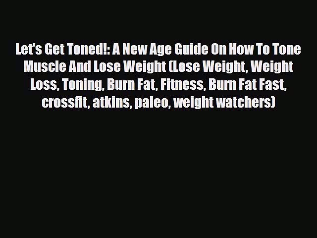 Read Let's Get Toned!: A New Age Guide On How To Tone Muscle And Lose  Weight (Lose Weight