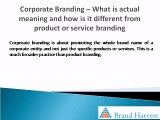Corporate Branding – What is actual meaning and how is it different from product or service branding