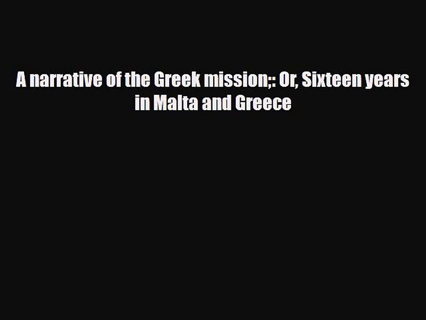PDF A narrative of the Greek mission: Or Sixteen years in Malta and Greece Read Online