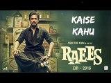 RAEES Movie Song - Kaise Kahu - Ram Sampath Shahrukh khan EID 2016 - +92087165101