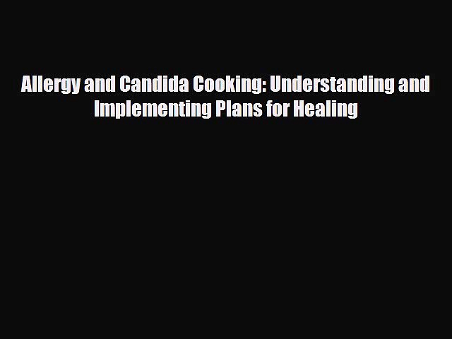 Read ‪Allergy and Candida Cooking: Understanding and Implementing Plans for Healing‬ Ebook