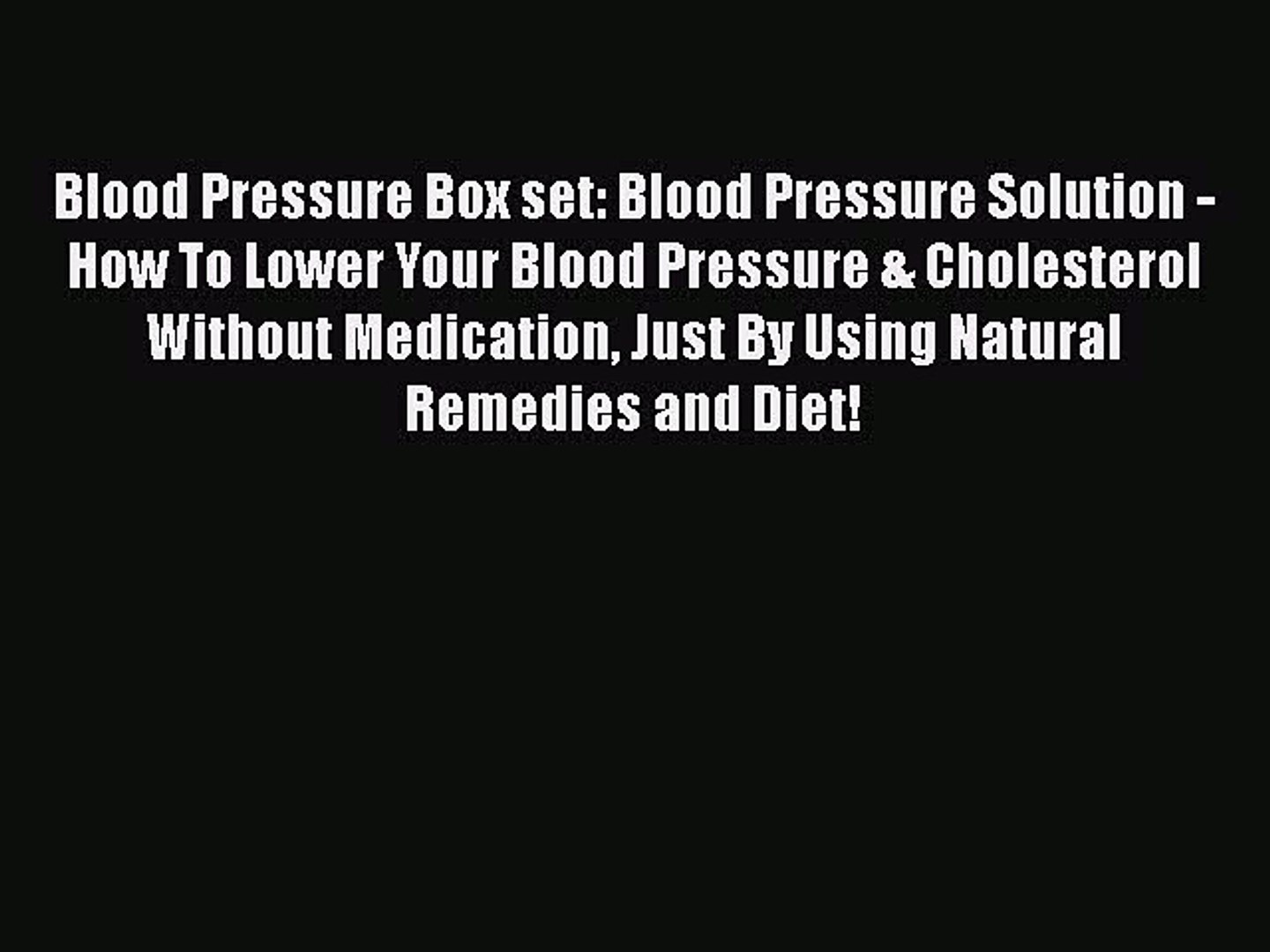 Read Blood Pressure Box set: Blood Pressure Solution - How To Lower Your Blood Pressure & Choles