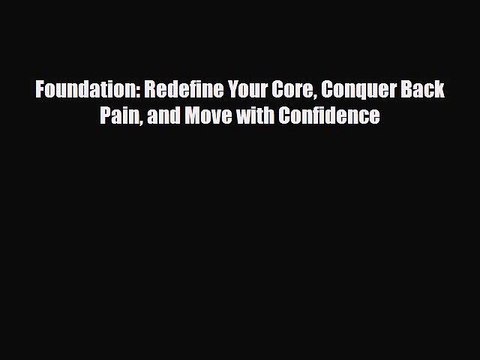 Read Foundation: Redefine Your Core Conquer Back Pain and Move with Confidence Ebook Free