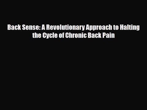 Download Back Sense: A Revolutionary Approach to Halting the Cycle of Chronic Back Pain PDF