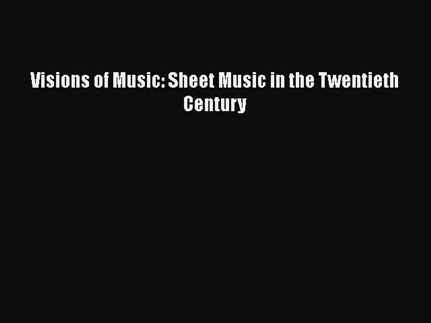 Download Visions of Music: Sheet Music in the Twentieth Century  Read Online