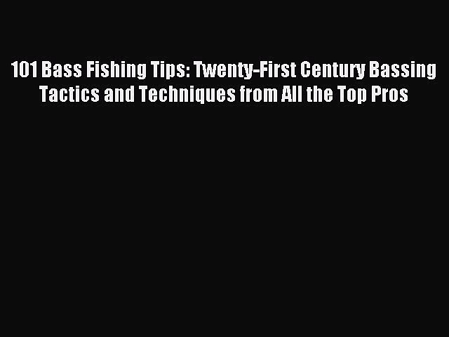 Download 101 Bass Fishing Tips: Twenty-First Century Bassing Tactics and Techniques from All