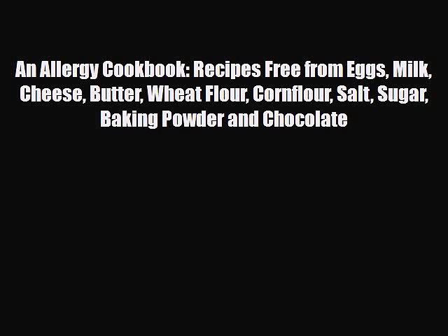 Read An Allergy Cookbook: Recipes Free from Eggs Milk Cheese Butter Wheat Flour Cornflour