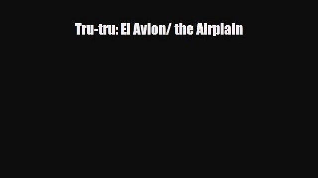 Read Tru-tru: El Avion/ the Airplain PDF Free