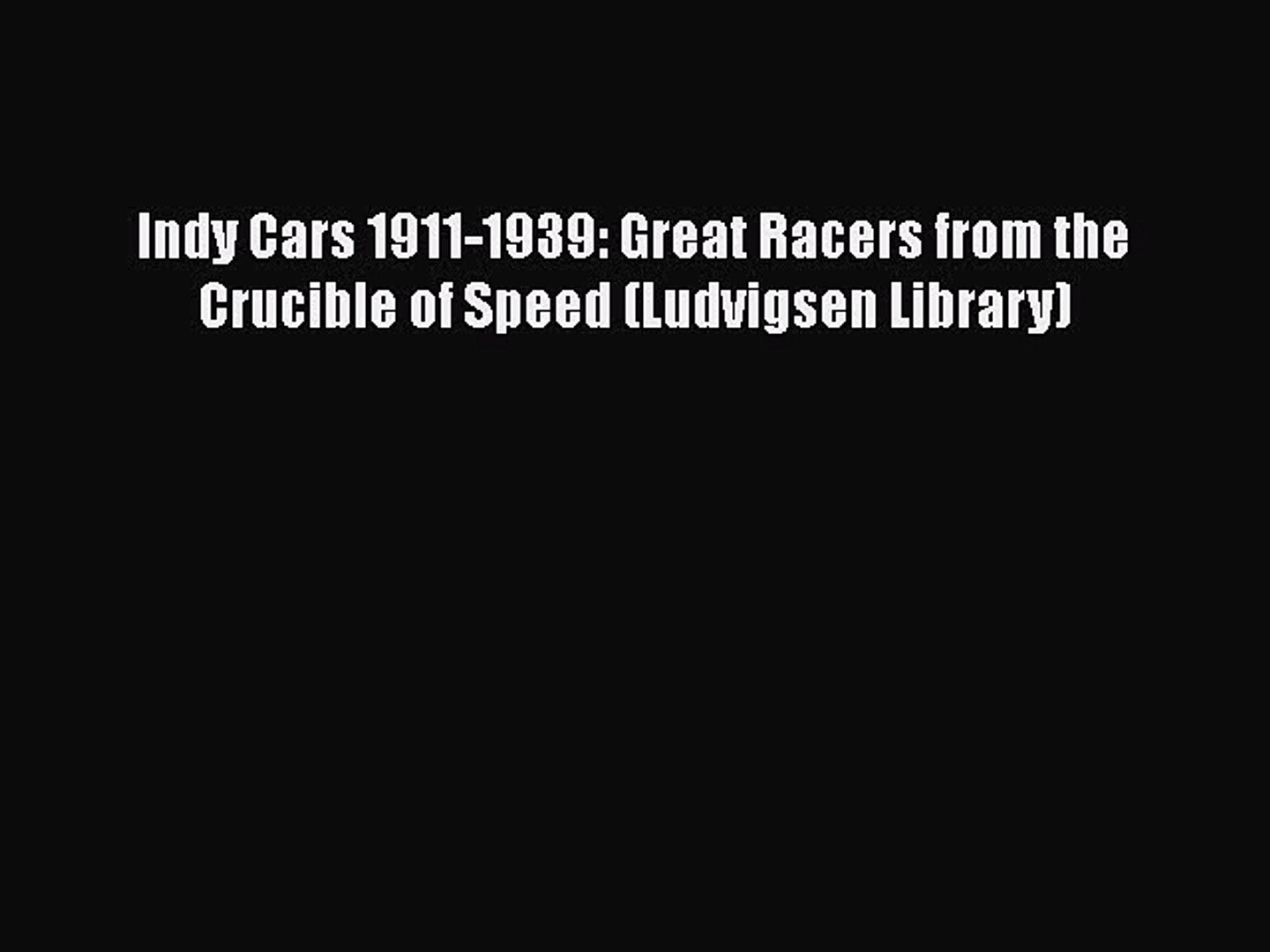 Read Indy Cars 1911-1939: Great Racers from the Crucible of Speed (Ludvigsen Library) Ebook