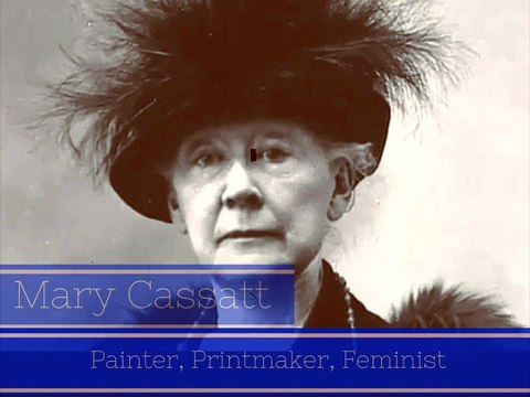 Mary Cassatt - Painter, Printmaker, Feminist