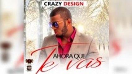 Crazy Design – Ahora Que Te Vas [Oficial Music]