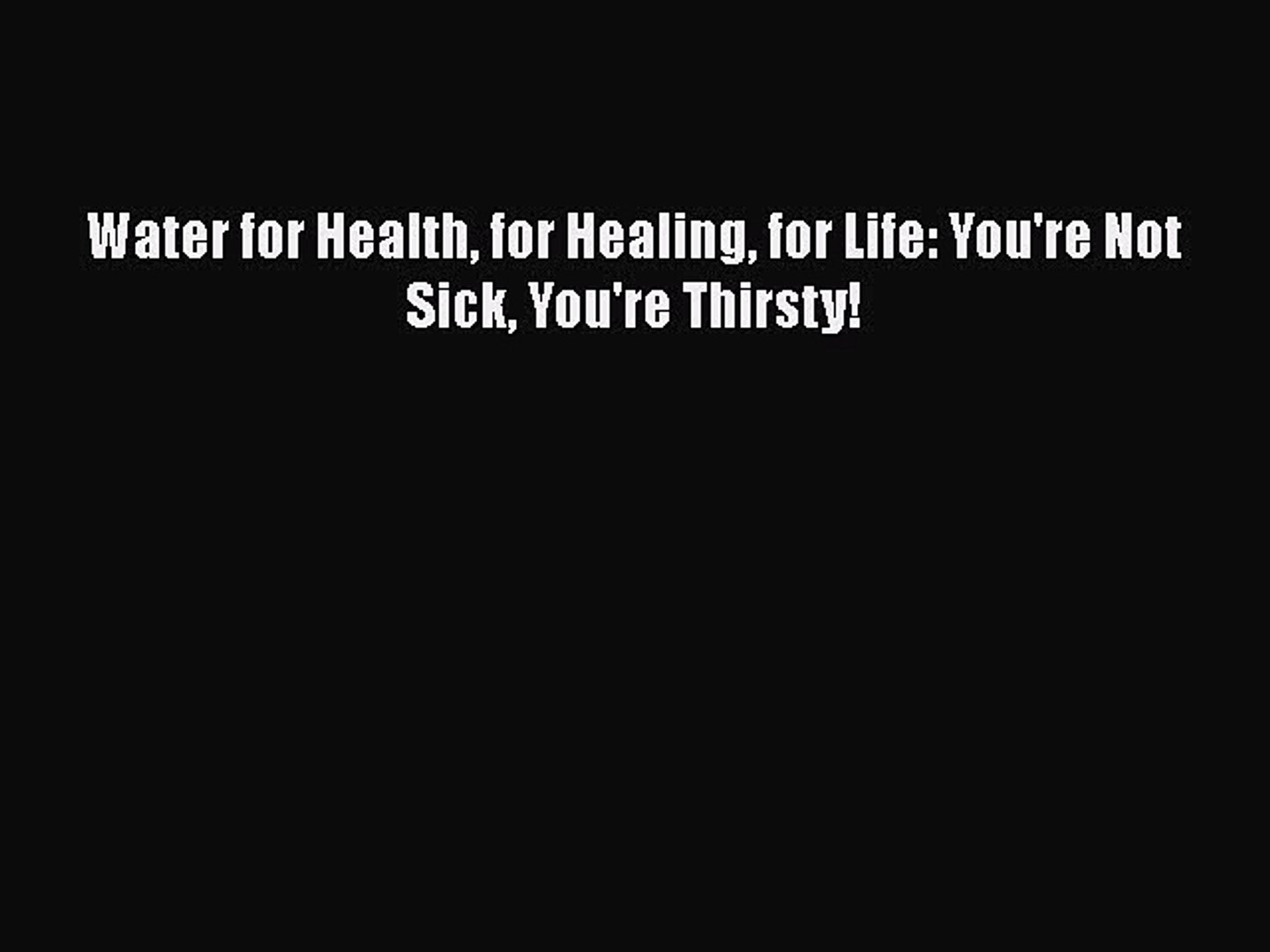 Read Water for Health for Healing for Life: You're Not Sick You're Thirsty! Ebook Free