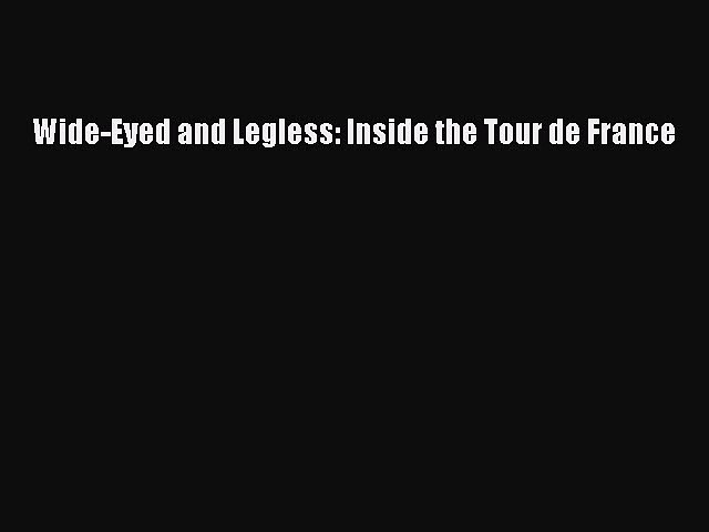 Read Wide-Eyed and Legless: Inside the Tour de France PDF Free