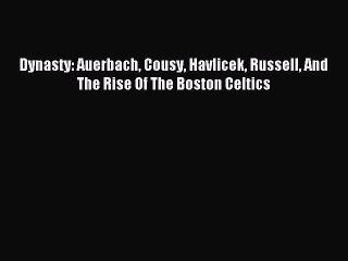 Read Dynasty: Auerbach Cousy Havlicek Russell And The Rise Of The Boston Celtics Ebook Free