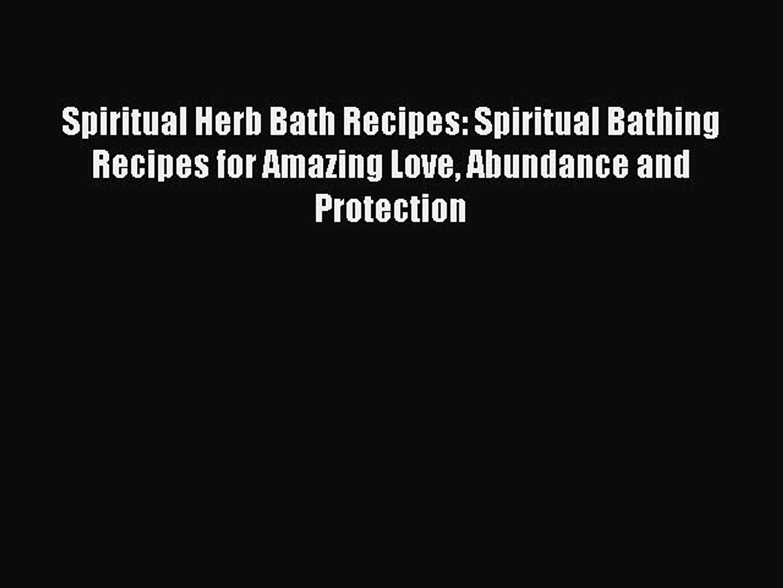 Read Spiritual Herb Bath Recipes: Spiritual Bathing Recipes for Amazing Love Abundance and