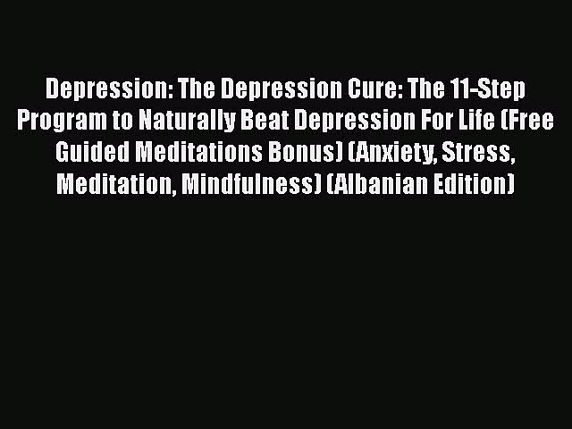 Read Depression: The Depression Cure: The 11-Step Program to Naturally Beat Depression For