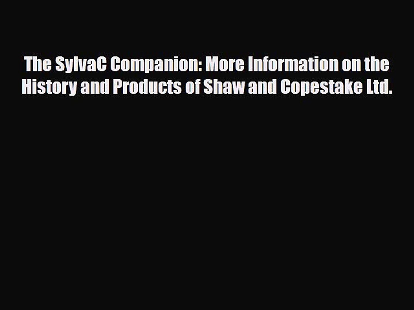 Download ‪The SylvaC Companion: More Information on the History and Products of Shaw and Copestake