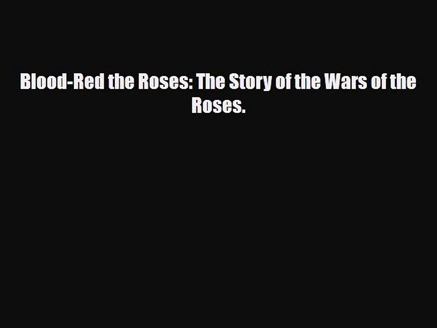 Read Blood-Red the Roses: The Story of the Wars of the Roses. Ebook Free