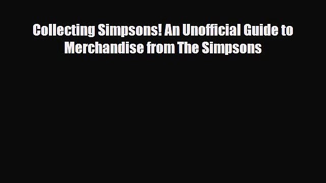 Download ‪Collecting Simpsons! An Unofficial Guide to Merchandise from The Simpsons‬ PDF Online