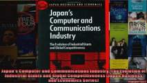 Japans Computer and Communications Industry The Evolution of Industrial Giants and