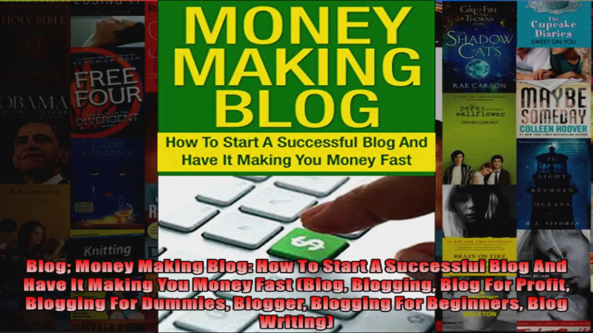 Blog Money Making Blog How To Start A Successful Blog And Have It Making You Money Fast