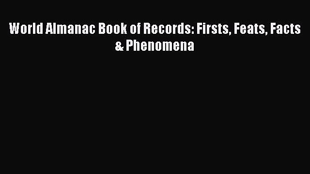 [Download PDF] World Almanac Book of Records: Firsts Feats Facts & Phenomena Read Online