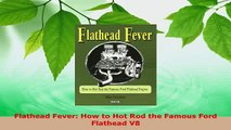 Download  Flathead Fever How to Hot Rod the Famous Ford Flathead V8 Ebook
