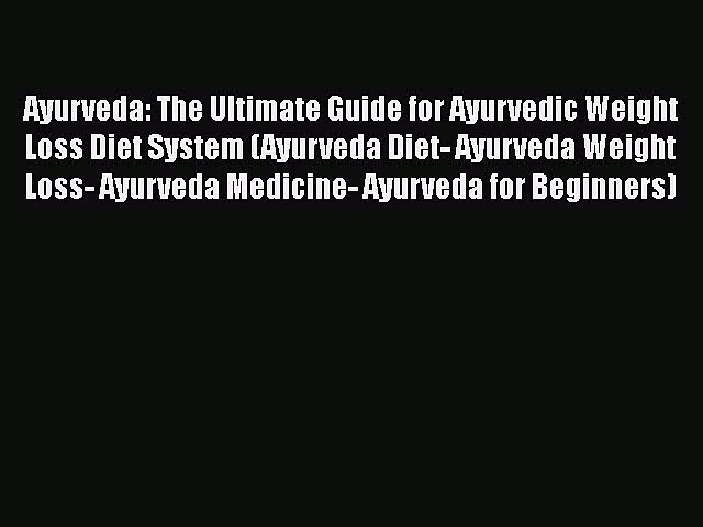 Read Ayurveda: The Ultimate Guide for Ayurvedic Weight Loss Diet System (Ayurveda Diet- Ayurveda