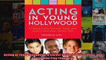 Acting in Young Hollywood A Career Guide for Kids Teens and Adults Who Play Young Too