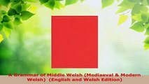 PDF  A Grammar of Middle Welsh Mediaeval  Modern Welsh  English and Welsh Edition Ebook
