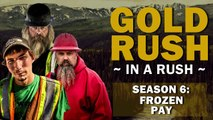 Gold Rush | Season 6, 19 | Frozen Pay Gold Rush in a Rush Recap