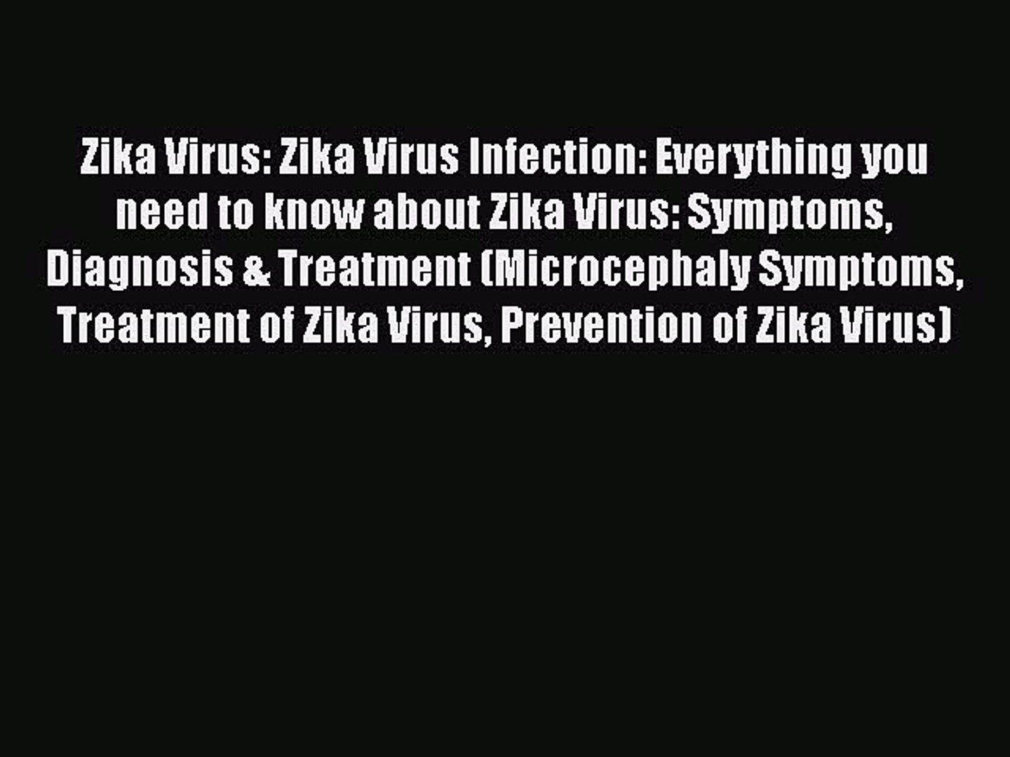 Download Zika Virus: Zika Virus Infection: Everything you need to know about Zika Virus: Symptoms