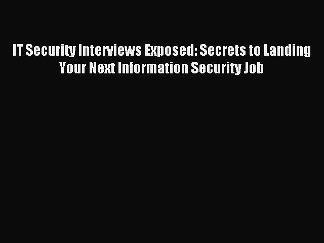Read IT Security Interviews Exposed: Secrets to Landing Your Next Information Security Job