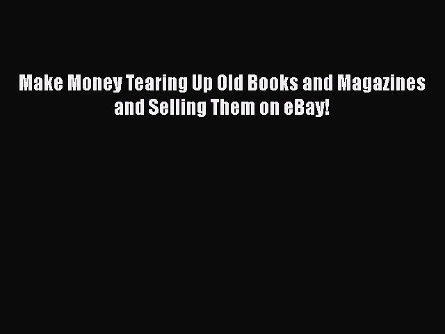 [PDF] Make Money Tearing Up Old Books and Magazines and Selling Them on eBay! [Download] Full | Godialy.com