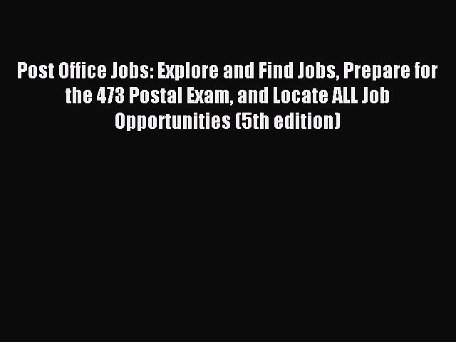 Read Post Office Jobs: Explore and Find Jobs Prepare for the 473 Postal Exam and Locate ALL