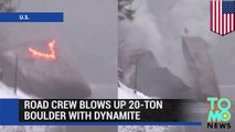 Blowing things up: California road crew blows up 20-ton boulder with dynamite - TomoNews