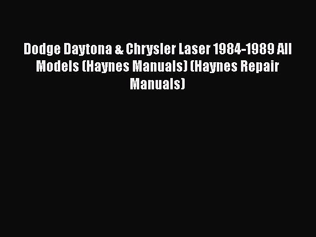 Read Dodge Daytona & Chrysler Laser 1984-1989 All Models (Haynes Manuals) (Haynes Repair Manuals)