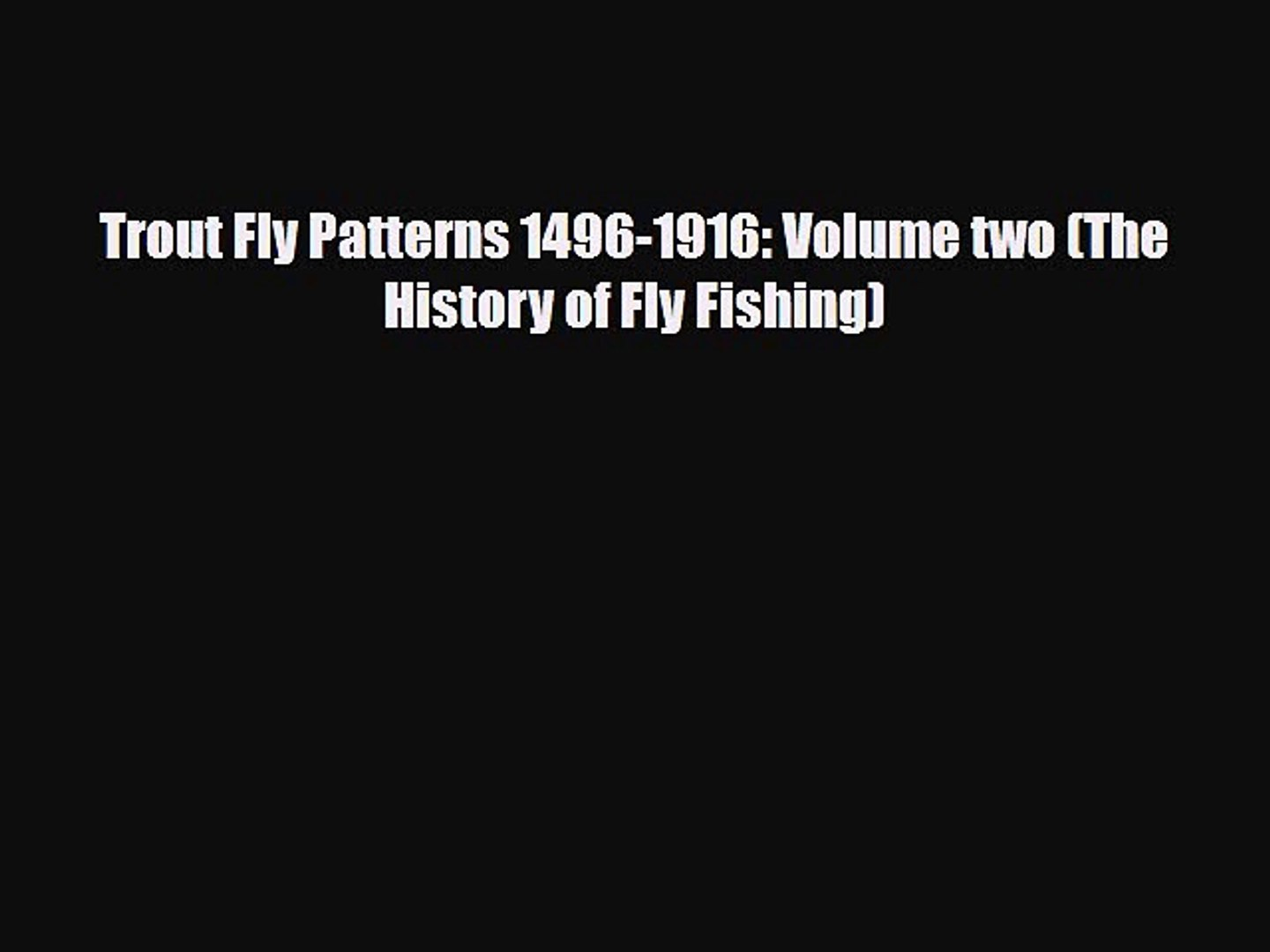 PDF Trout Fly Patterns 1496-1916: Volume two (The History of Fly Fishing) Free Books