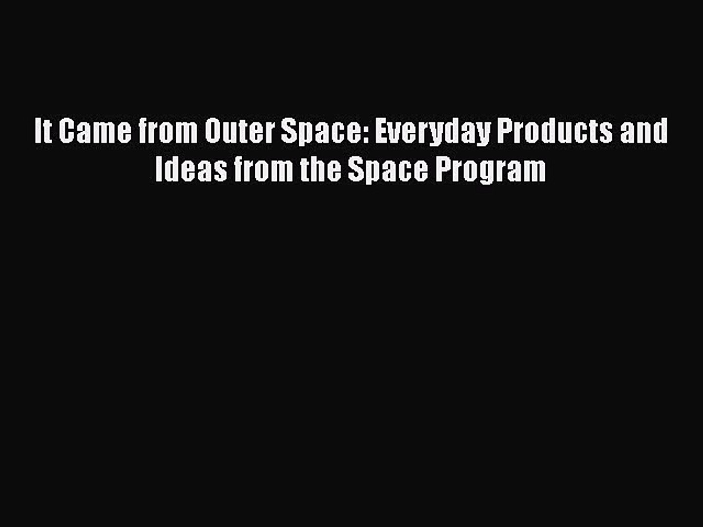 Read It Came from Outer Space: Everyday Products and Ideas from the Space Program Ebook Free