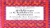 Download Siblings of Children with Autism  A Guide for Families  Topics in Autism