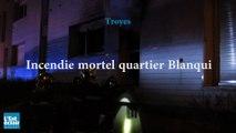 Incendie mortel quartier Blanqui à Troyes