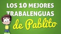 Los 10 mejores TRABALENGUAS DE PABLITO
