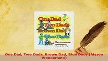 Download  One Dad Two Dads Brown Dad Blue Dads Alyson Wonderland Read Online