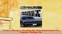 PDF  Project Charger The StepByStep Restoration of a Popular Vintage Car Read Online