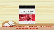 PDF  Talk in Action Interactions Identities and Institutions Language in Society PDF Book Free