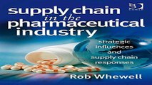 Download Supply Chain in the Pharmaceutical Industry  Strategic Influences and Supply Chain