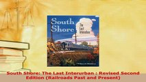 PDF  South Shore The Last Interurban  Revised Second Edition Railroads Past and Present PDF Book Free